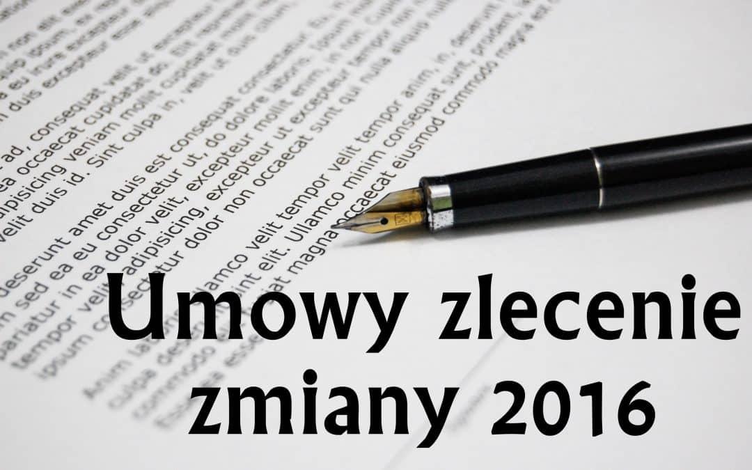 Umowy zlecenie – zmiany 2016